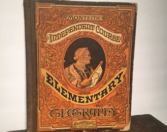 1883 School Geography Book, Monteith's Independent Course Elememtary Geography, Decoratively Bound with Antique Color Maps