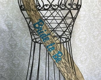 Burlap with lace over Bride to Be Bridal shower/ bachelorette party sash