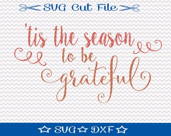 Tis the Season to be Grateful SVG Cut File / SVG Download / Silhouette Cameo / Digital Download / Thanksgiving SVG / Fall svg