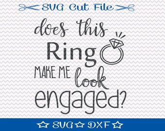 Does This Ring Make Me Look Engaged SVG File / SVG Cut File / Silhouette Cameo / Digital Download / Wedding svg / Engagement svg