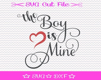 The Boy is Mine SVG File / SVG Cutting File / Silhouette Cameo / Wedding svg / Engagement svg / Love Svg