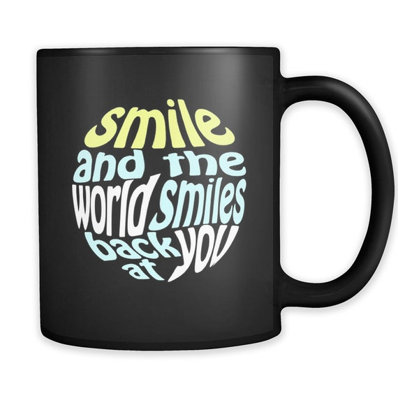Smile And The World Smiles Back At You Coffee Mug Quotes Sayings Best Gift Ideas