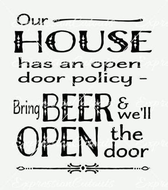 Our House Has An Open Door Policy Bring Beer And We Ll