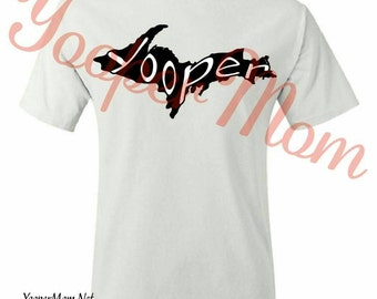 Yooper T-shirt. Yooper Made. Yooper Shirt. Made in the U.P. Upper Peninsula. Upper Michigan. Northern Michigan. Yoopers.