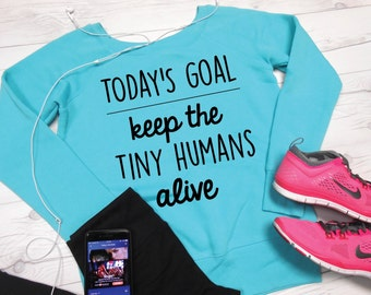 Todays Goal Sweatshirt, Keep the Tiny Humans Alive Sweatshirt, Fuzzy Off Shoulder Mom Sweater, Mom Sweatshirt, Funny Mom Sweater Top Slouchy