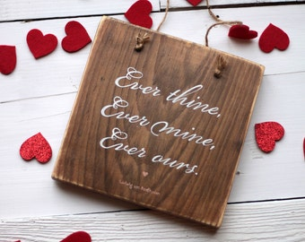 Valentines Day Sign | Ever Thine, Ever Mine, Ever Ours | Romantic Sign | Mini Sign