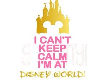 SVG Disney I Can't Keep Calm I'm at Disney World Cutting File -  Disney SVG File Mickey Castle SVG