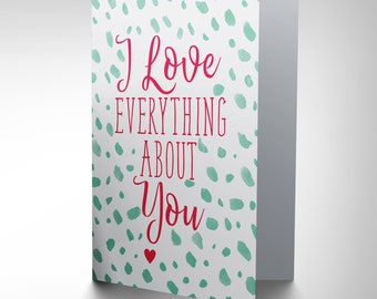 Love Quote Card, Love Everything About You, Romantic Card, valentines Card Cp3260