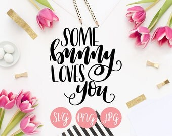 Hand Lettered Some Bunny Loves You SVG PNG JPEG Cutting file Instant Download Cricut Silhouette Cutting File Love Quotes