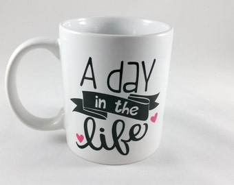 11oz. A Day in the Life Coffee Mug