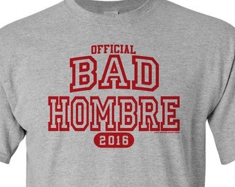 BAD HOMBRE shirts - pre shrunk 100% cotton, short sleeve t-shirt. On sale for a limited time!