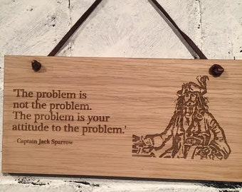 """Pirates of the Caribbean quote """"The problem is not the problem.  The problem is your attitude to the problem. Shabby chic wall plaque sign"""