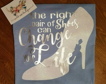 The right pair of shoes can change your life Cinderella glass slipper shirt