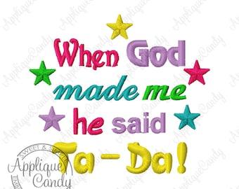 When God Made Me, He Said Ta-Da Machine Embroidery Design Digital File 3x3 4x4 5x7 6x10 Saying Phrase Religious Religion INSTANT DOWNLOAD
