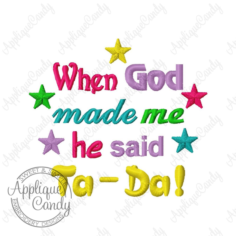 When God Made Me He Said Ta Da Embroidery Design