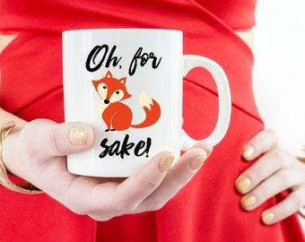 For Fox Sake Mug | For Fox Sake Coffee Cup | Office Work Coworker Gift | Funny Mug