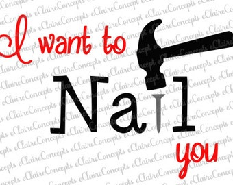 I Want to Nail You / I Want to Screw You Valentine's Day Design SVG, Jpg, PNG, Pdf, Gif, Cricut, Silhouette Studio Cut File