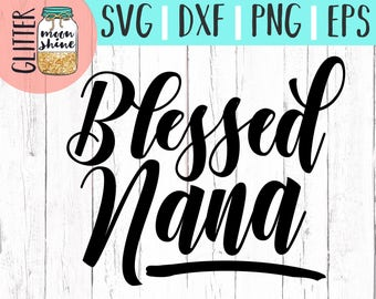 Blessed Nana svg eps dxf png Files for Cutting Machines Cameo Cricut, Girly, Mom Life, Mama Bear, Grandmother, Glamma, Grandma, Christian
