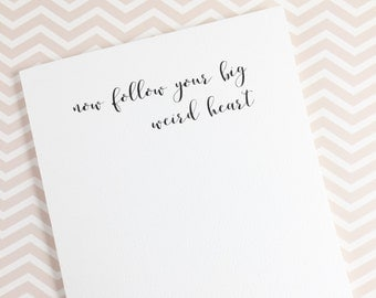 Encouragement card/Good luck card/Friendship card/Graduation card/Now follow your big weird heart