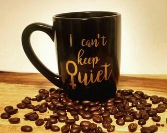 I can't keep Quiet- Women's Revolution Mug