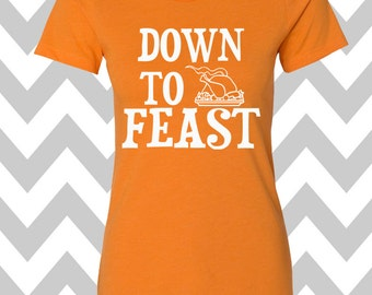 Down To Feast T-Shirt Ladies Thanksgiving Tee Workout Turkey Trot Shirt Gobble Gobble Happy Thanksgiving Funny Turkey Day Shirt