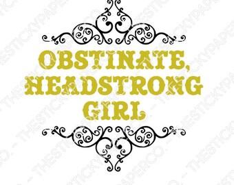 Obstinate Headstrong Girl Pride & Prejudice Jane Austen Vinyl Decal SVG HTV