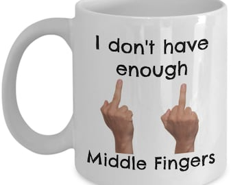 Middle Finger Mug I Don't Have Enough Middle Fingers 11oz Novelty Ceramic Coffee Tea Cup Fun Gift For Family &   Friends