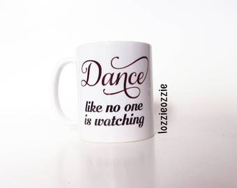Dancer,showgirl burlesque mug.Dance like no one is watching; perfect gift for pole or exotic,ballroom or salsa dancers.Great positive mug.