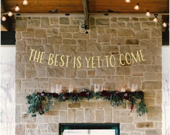 The Best Is Yet To Come- Wedding Reception Banner
