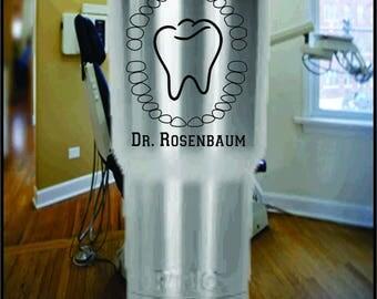 Dentist / Dental Assistant Custom Laser Engraved Yeti or RTIC Tumblers