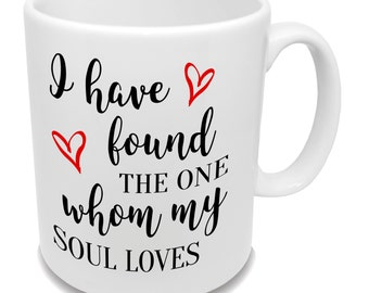 I Have Found The One Whom My Soul Loves * Coffee Mug * Valentine's Day Gift * Tea Cup * Love Mug *