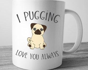 I Pugging Love You Always, Pug, Pug Gift, Pug Mug, Pug Mom