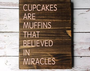 Cupcakes are Muffins that Believed in Miracles | Wood Sign | Painted Wood Sign | Stained Wood Sign | Home Decor | Wall Decor | Home