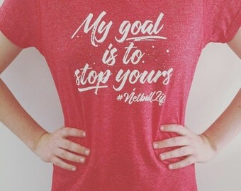My Goal is to Stop Yours # Netball Life -  Colour Red Size 12