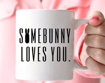 Bunny Mug, Somebunny Loves You Mug, Rabbit Mug, Rabbits Gift, Animal Lover Mug, Animal Lover Coffee Mug, Bunny Gifts, Valentines Day Mug