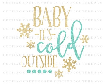 Christmas Svg Cutting File Baby It's Cold Outside Svg Cutting File Silhouette Cutting File Cricut Cutting File SVG DXF PNG Files Included