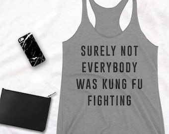 Surely not everybody was Kung Fu Fighting Racerback workout tank yoga tank top gym tank running tank, funny tank top