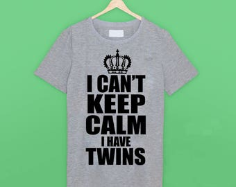 I Can't Keep Calm I Have Twins T Shirt