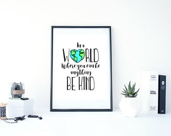 In A World Where You Can Be Anything Be Kind Print // Quote Print// Printable// Be Kind// Gift for Teacher