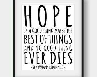 60% OFF Hope Is A Good Thing Maybe The Best of Things And No Good Thing Ever Dies Print, The Shawshank Redemption, Movie Quote, Film Quote