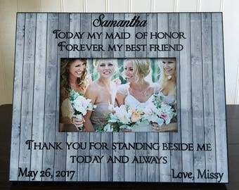 Personalized maid of honor picture frame // matron of honor gift / wedding gift for bridesmaid // Today my maid of honor, forever my friend
