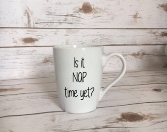 Is It Nap Time Yet? Coffee Mug, Mom Coffee Mug, Mothers Day Present, New Mom Present, Baby Shower Gift