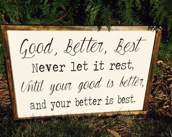 Good, Better, Best Never Let It Rest, Until Your Good Is Better And Your Better Is Best, Motivational Wood Sign, Child Sign, 25.5''X 17.5''