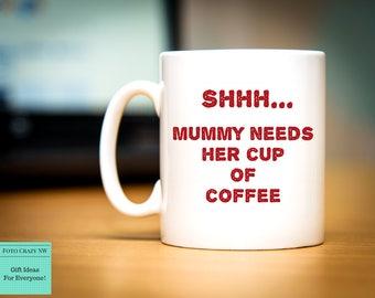 Shhh, Mummy Needs Her Coffee | Mum Mug |