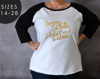 Sorry I'm Late I Didn't Want To Come Shirt, Plus Size Shirt, Gift for Girlfriend, Tumblr, Hello Curvy, Funny Shirt, Plus Size Fashion