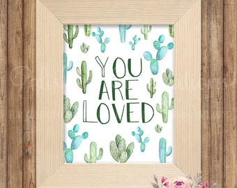 You Are Loved / Cactus / Cacti Decor / Succulent Print / Greenery Printable / Nursery Art / Baby Gift / Bedroom Sign / Instant Download