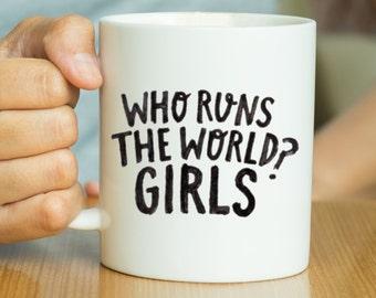 Who Runs The World Girls - Feminist Quote Mug, Feminist Mug, Feminism Quote Mug, Feminism Mug, Strong Woman, Gift For Her, Inspirational Mug