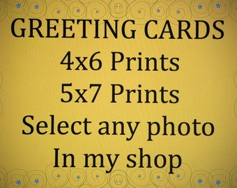 GREETING CARDS, 4x6 and 5x7 Prints