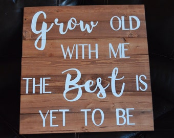 Grow Old With Me The Best Is Yet To Be Handmade Wood Sign Stained Sign Wedding Gift Painted Custom Sign Home Decor Saying