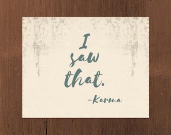 I saw that. -Karma Sign